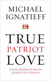 True Patriot Love by Michael Ignatieff