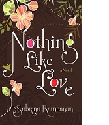 Nothing Like Love by Sabrina Ramnanan. Copyright © 2015 Sabrina Ramnanan. Published by Doubleday Canada, a division of Penguin Random House Canada Limited, a Penguin Random House Company.