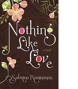 Nothing Like Love by Sabrina Ramnanan. Copyright © 2015 Sabrina Ramnanan. Published by Doubleday Canada, a division of Penguin Random House Canada Limited, a Penguin Random House Company.