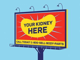 "Illustration of a billboard depicting a kidney bean with the text ""Your Kidney Here"" and ""Call Today! 1-800-SELL-BODY-PARTS"" underneath"