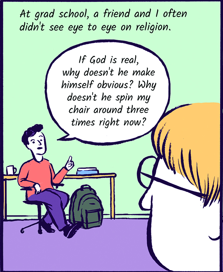 At grad school, a friend and I often didn't see eye to eye on religion.
