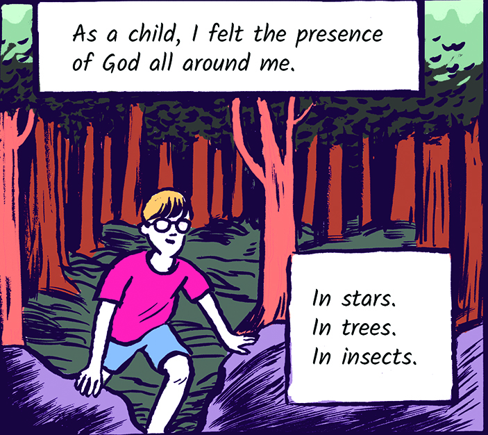As a child, I felt the presence of God all around me. In stars. In trees. In insects.